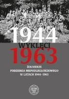 Wyklęci 1944–1963. Żołnierze podziemia niepodległościowego w latach 1944–1963