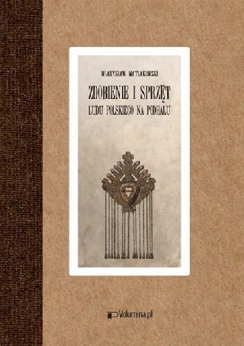 Okładka książki Zdobienie i sprzęt ludu polskiego na Podhalu