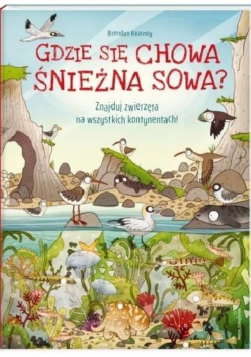 Okładka książki Gdzie się chowa śnieżna sowa? Znajduj zwierzęta na wszystkich kontynentach
