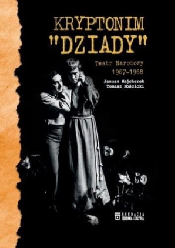 """Okładka książki Kryptonim """"Dziady"""". Teatr Narodowy 1967-1968"""