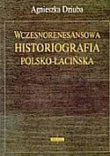 Okładka książki Wczesnorenesansowa historiografia polsko-łacińska