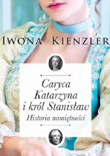 Okładka książki Caryca Katarzyna i Król Stanisław. Historia namiętności.