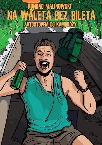 Okładka książki Na waleta bez bileta: Autostopem do Kambodży