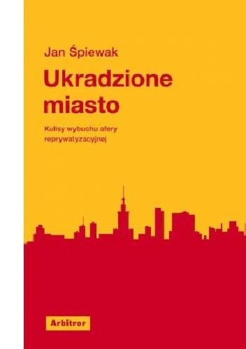 Okładka książki Ukradzione miasto. Kulisy wybuchu afery reprywatyzacyjnej