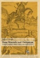 Kara Mustafa nad Dnieprem. Geneza, przebieg i skutki wojny czehryńskiej 1678 r.