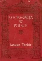 Reformacja w Polsce. Szkice o ludziach i doktrynie