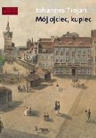 Mój ojciec, kupiec. Opowieści i wspomnienia z dziewiętnastowiecznego Gdańska Opowieści i wspomnienia z dziewiętnastowiecznego Gdańska
