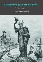 Bezdomnych gromady niemałe. Dyskurs imigracyjny na łamach prasy amerykańskiej, 1875-1924