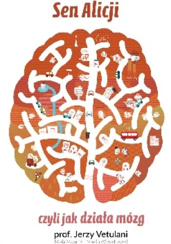 Okładka książki Sen Alicji, czyli jak działa mózg
