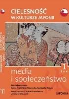 Cielesność w kulturze Japonii. Media i społeczeństwo. Tom 1