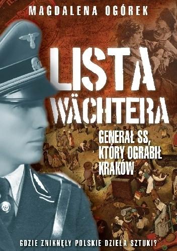 Okładka książki Lista Wächtera. Generał SS, który ograbił Kraków