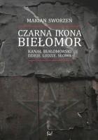 Czarna ikona. Biełomor. Kanał Białomorski – dzieje, ludzie, słowa