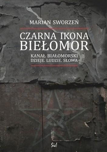 Okładka książki Czarna ikona. Biełomor. Kanał Białomorski – dzieje, ludzie, słowa