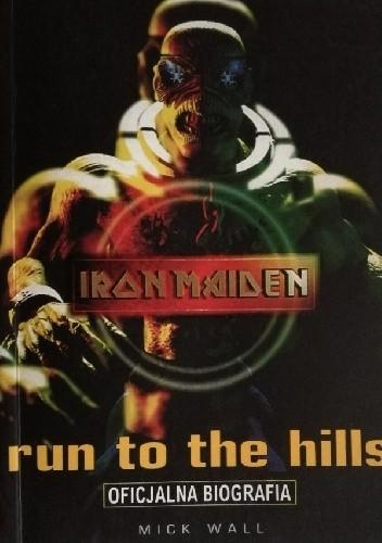 Okładka książki Iron Maiden. Run to the hills. Oficjalna biografia