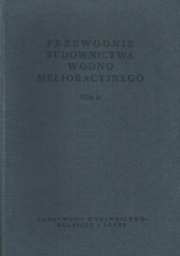 Okładka książki Przewodnik budownictwa wodno-melioracyjnego t. II