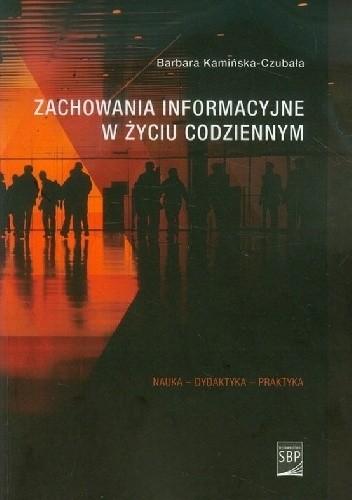 Okładka książki Zachowania informacyjne w życiu codziennym : informacyjny świat pokolenia Y