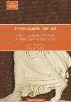Przywracanie pamięci. Polscy psychiatrzy XX wieku orientacji psychoanalitycznej