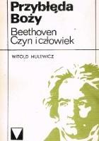 Przybłęda Boży. Beethoven. Czyn i człowiek.