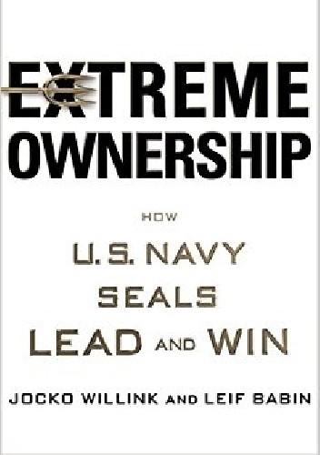 Okładka książki Extreme Ownership: How U.S. Navy SEALs Lead and Win