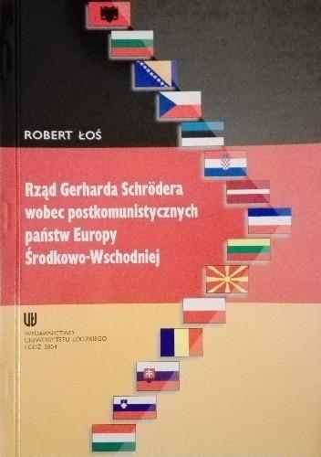 Okładka książki Rząd Gerharda Schrödera wobec postkomunistycznych państw Europy Środkowo-Wschodniej