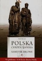 Polska chrześcijańska. Kamienie milowe.