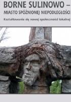 Borne Sulinowo - miasto spóźnionej niepodległości. Kształtowanie się nowej społeczności lokalnej