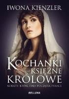 Kochanki, księżne, królowe. Kobiety, które dały początek Polsce
