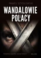 Wandalowie czyli Polacy. Ostatnia zagadka naszej historii