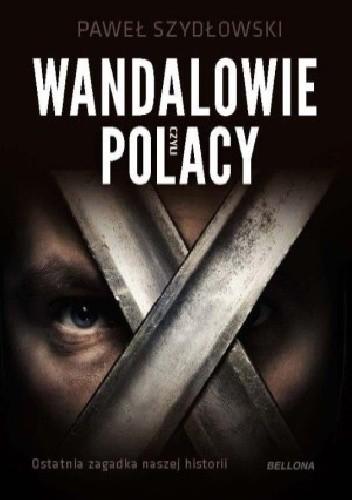 Okładka książki Wandalowie czyli Polacy. Ostatnia zagadka naszej historii