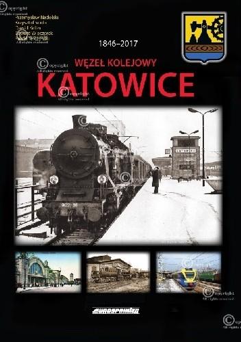 Okładka książki 1846-2017 Węzeł Kolejowy Katowice.
