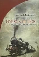 Hypnos fiction : nowelistyka Stefana Grabińskiego