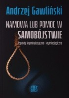 Namowa lub pomoc w samobójstwie. Aspekty kryminalistyczne i kryminologiczne