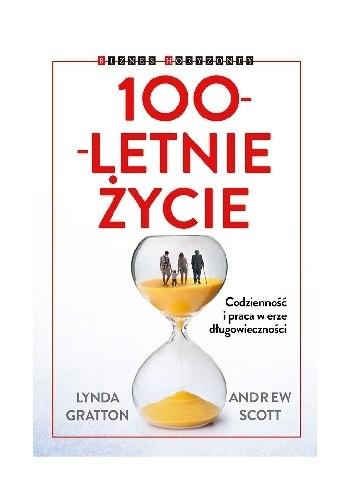 Okładka książki 100-letnie życie. Codzienność i praca w erze długowieczności