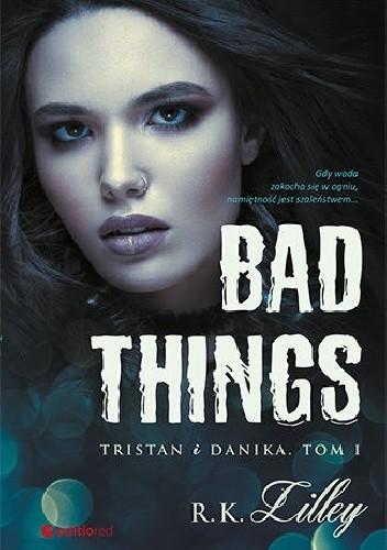 Okładka książki Bad Things. Tristan i Danika
