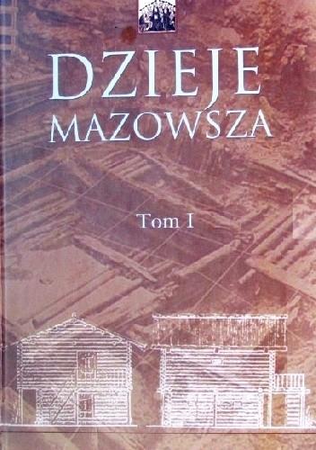Okładka książki Dzieje Mazowsza. Tom I
