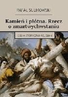 Kamień i płótna. Rzecz o zmartwychwstaniu Esej historyczno-religijny