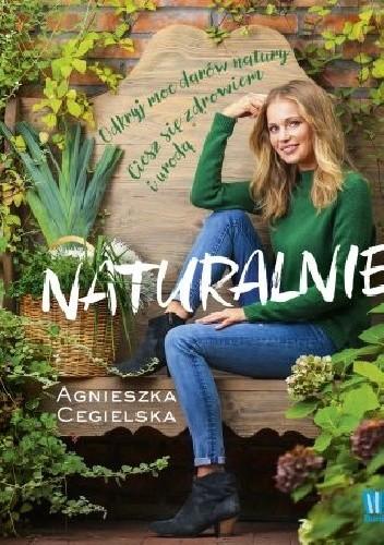 Okładka książki Naturalnie odkryj moc darów natury ciesz sie zdrowiem i urodą