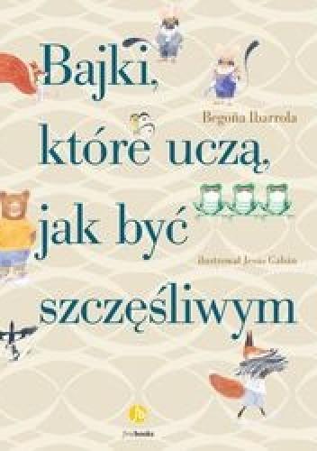 Okładka książki Bajki, które uczą, jak być szczęśliwym