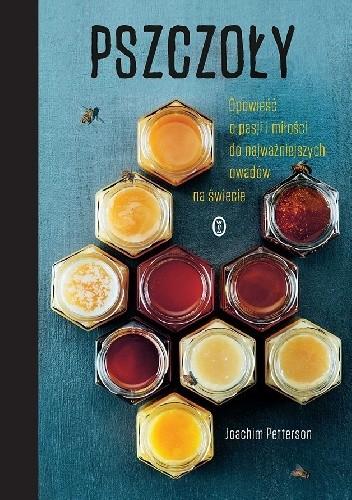 Okładka książki Pszczoły. Opowieść o pasji i miłości do najważniejszych owadów na świecie