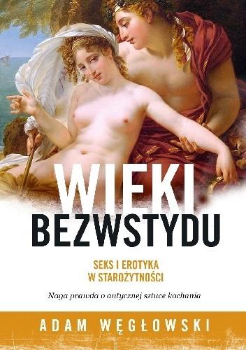 Okładka książki Wieki bezwstydu. Seks i erotyka w starożytności