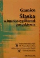 Granice Śląska w interdyscyplinarnej perspektywie