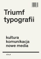 Triumf typografii. Kultura, komunikacja, nowe media