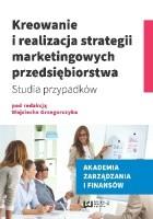 Kreowanie i realizacja strategii marketingowych przedsiębiorstwa. Studia przypadków