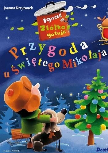 Okładka książki Ignaś Ziółko gotuje. Przygoda u Świętego Mikołaja