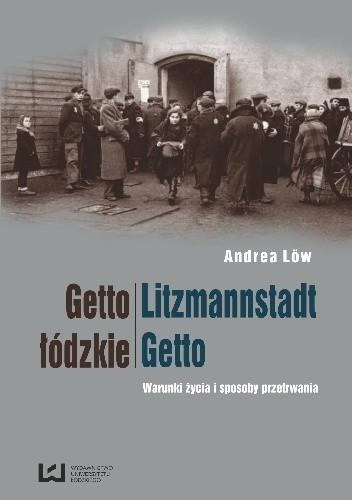 Okładka książki Getto łódzkie/Litzmannstadt Getto. Warunki życia i sposoby przetrwania