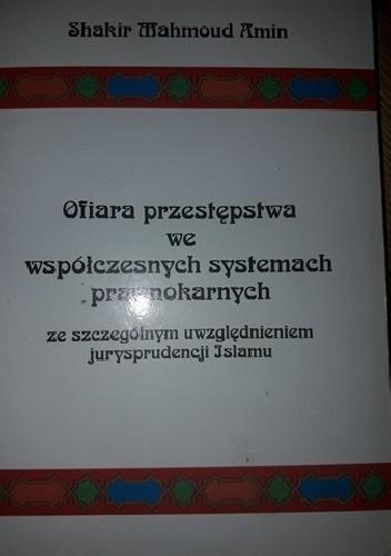 Okładka książki Ofiara przestępstwa we współczesnych systemach prawnokarnych ze szczególnym uwzględnieniem jurysprudencji islamu
