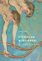 Stanisław Wyspiański. Na chęciach mi nie braknie…