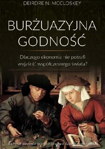 Okładka książki Burżuazyjna godność. Dlaczego ekonomia nie potrafi wyjaśnić współczesnego świata?