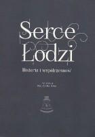Serce Łodzi. Historia i współczesność