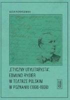 Etyczny utylitarysta Edmund Rygier w Teatrze Polskim w Poznianiu (1896-1908)